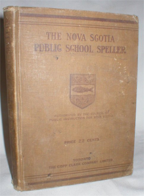 Image for The Nova Scotia Public School Speller; Authorized By the Council of Public Instruction for Nova Scotia