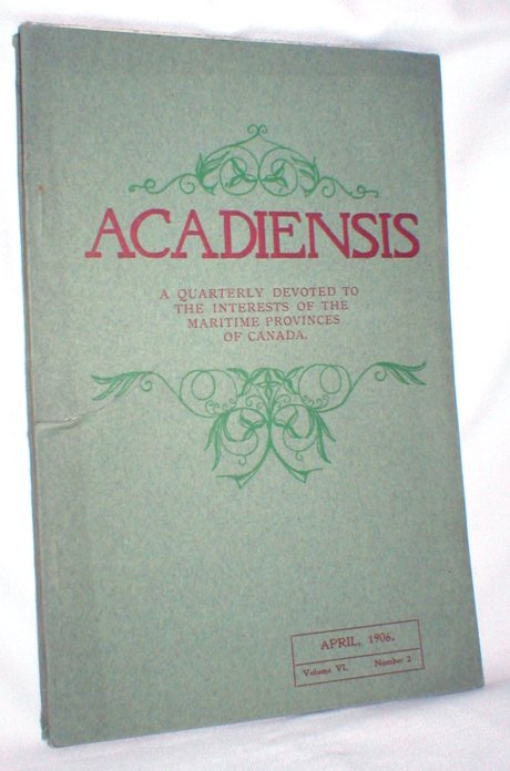 Image for Acadiensis, A Quarterly (etc.) Vol. VI, Number 2, April, 1906