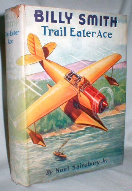 Image for Billy Smith; Trail Eater Ace; or Into the Wilds of Northern Alaska By Airplane