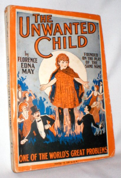 Image for The Unwanted Child;One of the World's Great Problems; Founded on the Play of the Same Name