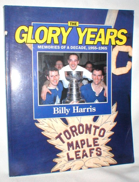 Image for The Glory Years; Memories of a Decade, 1955-1965 (Toronto Maple Leafs)