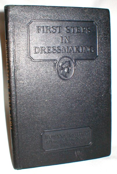 Image for First Steps in Dressmaking; Essential Stitches and Seams, Easy Garment Making, and Individualizing Tissue-Paper Patterns