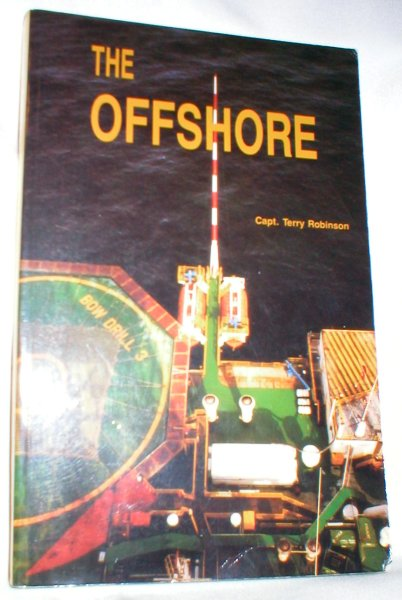 Image for The Offshore; An Introduction to the Technology, Terminology, and Operations of Offshore Oil Exploration