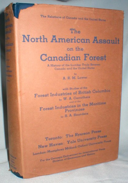 Image for The North American Assault on the Canadian Forest; with Studies of the Forest Industries of British Columbia and the Maritime Provinces