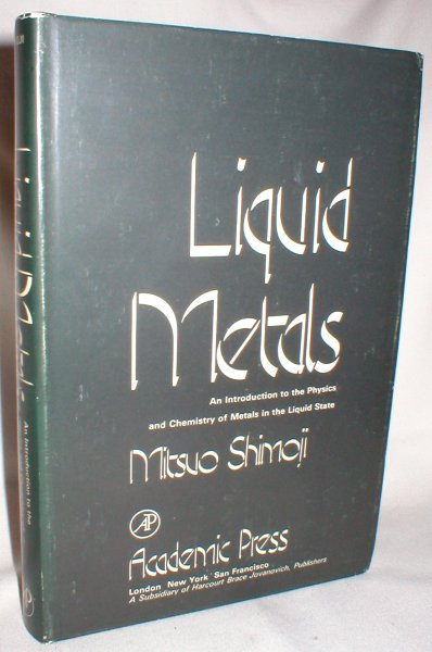 Image for Liquid Metals; An Introduction to the Physics and Chemistry of Metals in the Liquid State