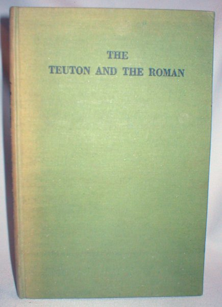 Image for The Teuton and the Roman ; Shortened and Abridged By Roger Pearson (Signed By Editor)