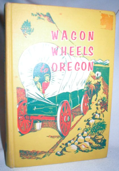 Image for Wagon Wheels to Oregon