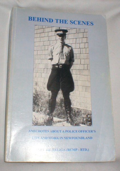 Image for Behind the Scenes; Anecdotes About a Police Officer's Life and Work in Newfoundland