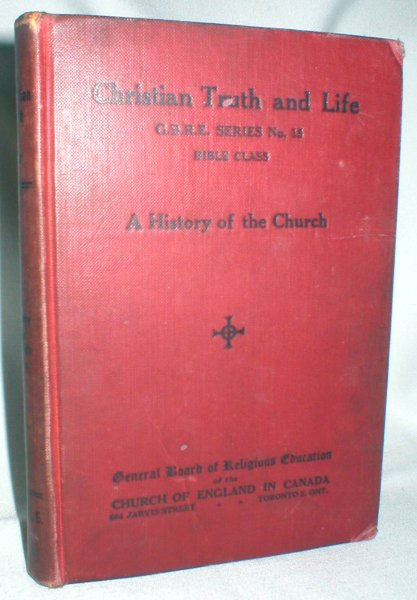Image for Christian Truth and Life: G.B.R.E. Series No.15 Bible Class; A History of the Church