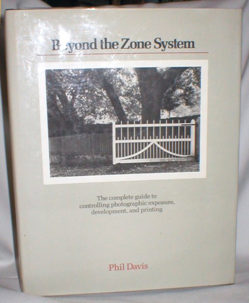 Image for Beyond the Zone System; The Complete Guide to Controlling Photographic Exposure, Development, and Printing