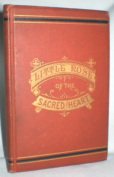Image for Little Rose of the Sacred Heart; A Memoir of a Pupil of the Sacre Couer at Vienna