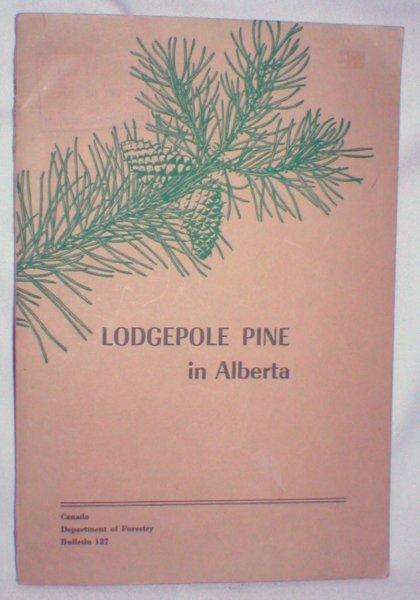 Image for Lodgepole Pine in Alberta; Canada Dept. Of Forestry Bulletin 127
