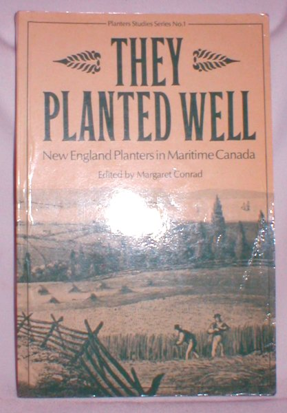 Image for They Planted Well; New England Planters in Maritime Canada
