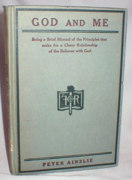 Image for God and Me; Being a Brief Manual of the Principles That Make for a Closer Relationship of the Believer with God