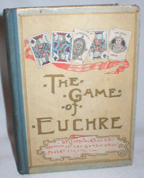 Image for The Game of Euchre; Including Treatises on French Euchre, Set-Back Euchre, Etc. And Progressive Euchre
