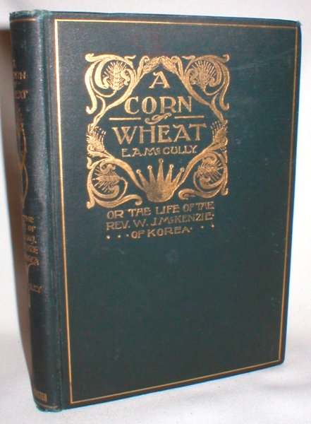 Image for A Corn of Wheat; Or, The Life of W. J. McKenzie of Korea