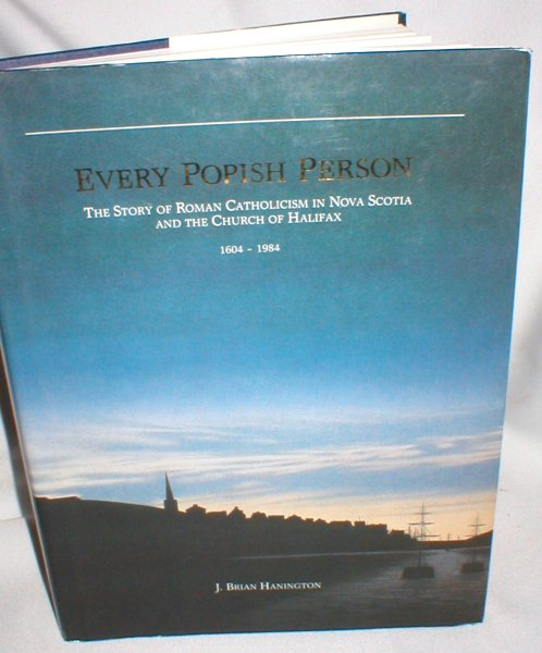 Image for Every Popish Person; The Story of Roman Catholicism in Nova Scotia and the Church of Halifax 1604-1984