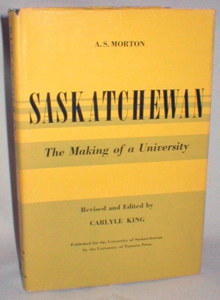 Saskatchewan; the Making of a University