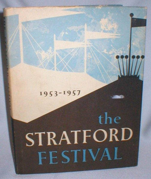 Image for The Stratford Festival 1953-1957; A Record in Pictures and Text of the Shakespearean Festival in Canada