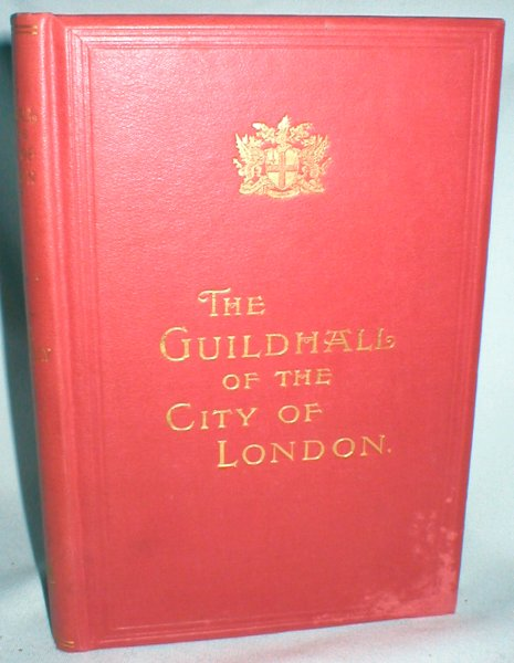 Image for The Guildhall of the City of London; Together with a Short Account of Its Historic Associations, and the Municipal Work Carried On Therein