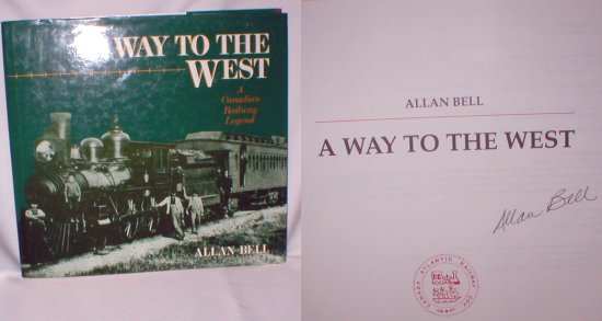 Image for A Way to the West; A Canadian Railway Legend (Signed)