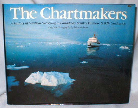 Image for The Chartmakers: A History of Nautical Surveying in Canada