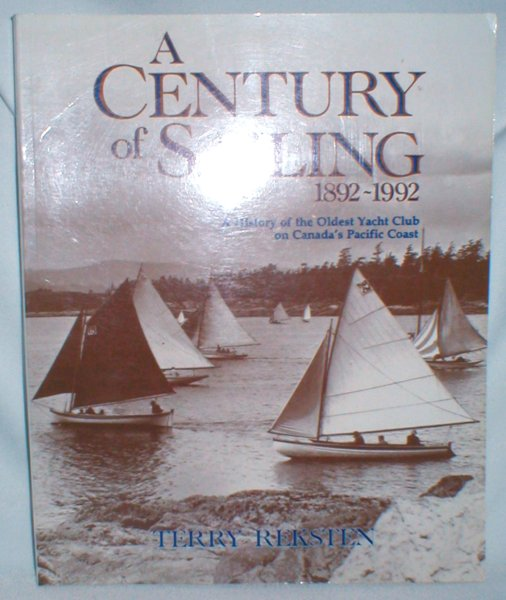 Image for A Century of Sailing 1892-1992; A History of the Oldest Yacht Club on Canada's Pacific Coast