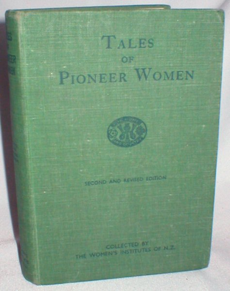 Image for Tales of Pioneer Women; Collected By the Women's Institutes of New Zealand