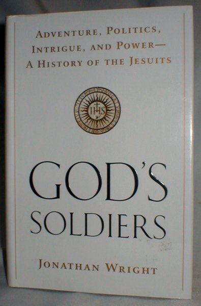 Image for God's Soldiers; Adventure, Politics, Intrigue, and Power; A History of the Jesuits