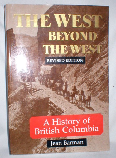 Image for The West Beyond the West; A History of British Columbia