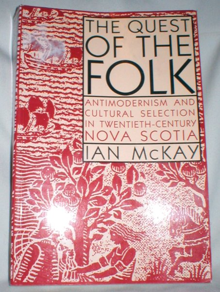 Image for The Quest of the Folk; Antimodernism and Cultural Selection in Twentieth-Century Nova Scotia