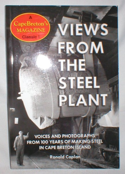 Image for Views from the Steel Plant; Voices and Photographs from 100 Years of Making Steel in Cape Breton Island