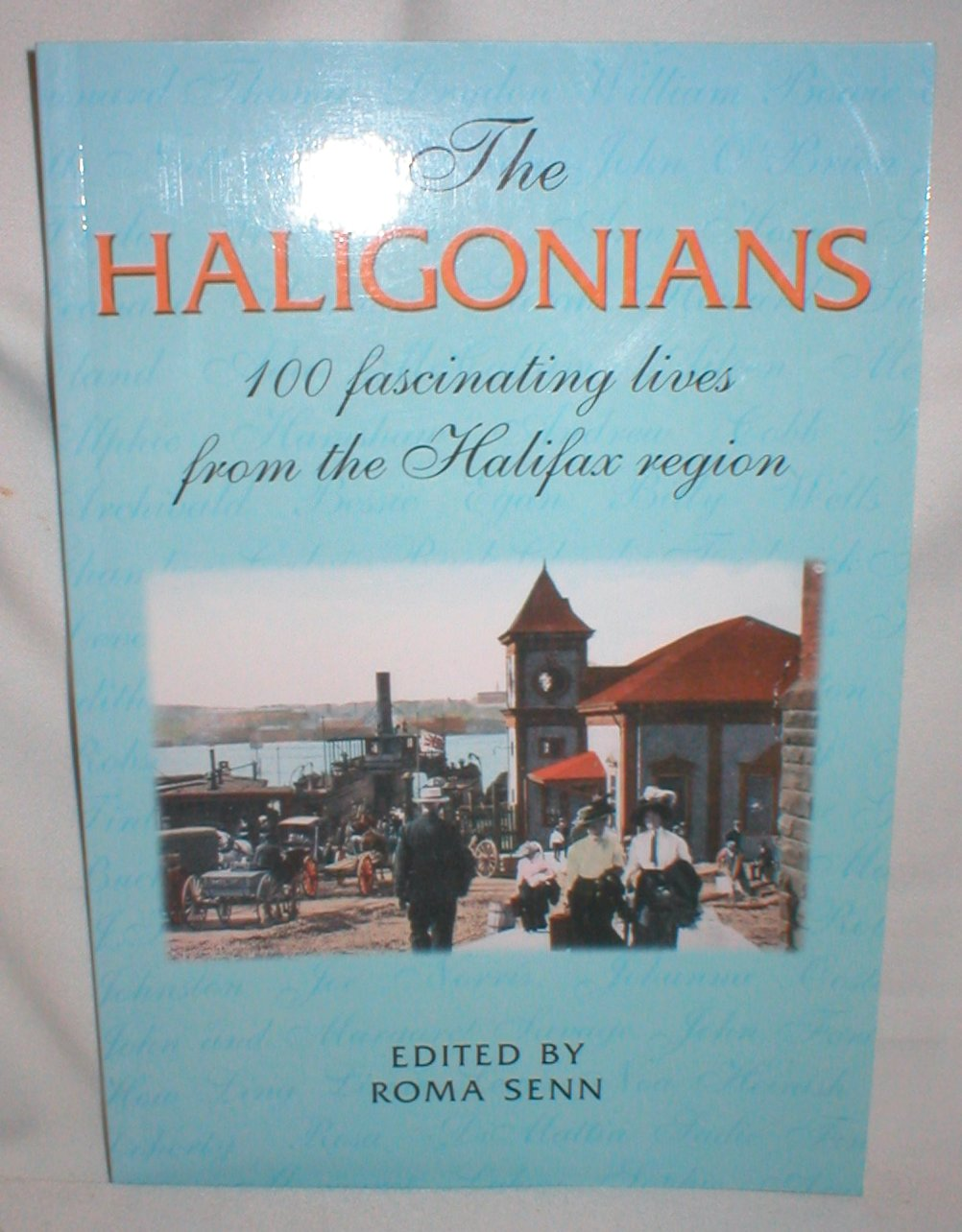 Image for The Haligonians; 100 Fascinating Lives from the Halifax Region