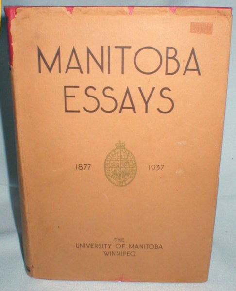 Image for Manitoba Essays; Written in Commemoration of the Sixtieth Anniversary of the University of Manitoba