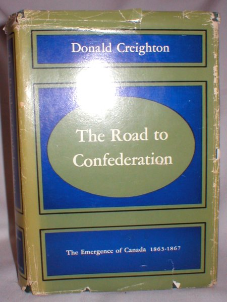 Image for The Road to Confederation; The Emergence of Canada, 1863-1867
