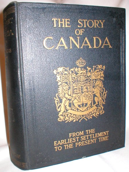 Image for The Story of Canada; A History of Four Centuries of Progress from the Earliest Settlement to the Present Time