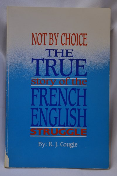 Image for Not By Choice; The True Story of the French English Struggle