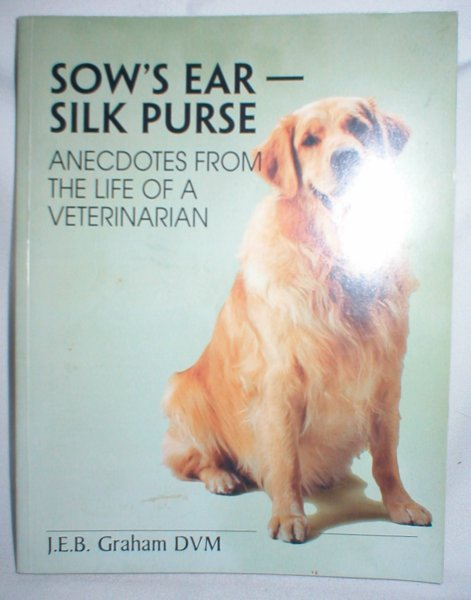 Image for Sow's Ear - Silk Purse; Anecdotes from the Life of a Veterinarian