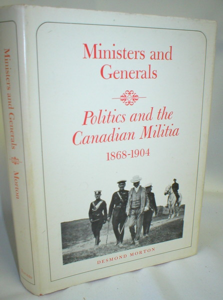Image for Ministers and Generals; Politics and the Canaduan Militia, 1868-1904