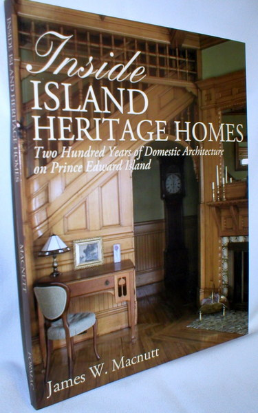 Image for Inside Island Heritage Homes; Two Hundred Years of Domestic Architecture on Prince Edward Island