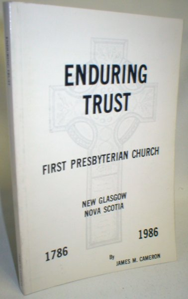 Image for Enduring Trust; First Presbyterian Church, New Glasgow, N.S. (1786-1986)