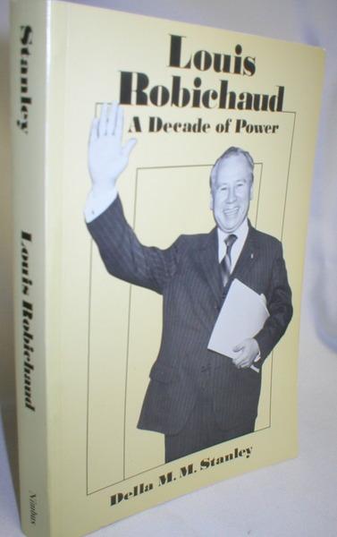 Louis Robichaud; A Decade of Power