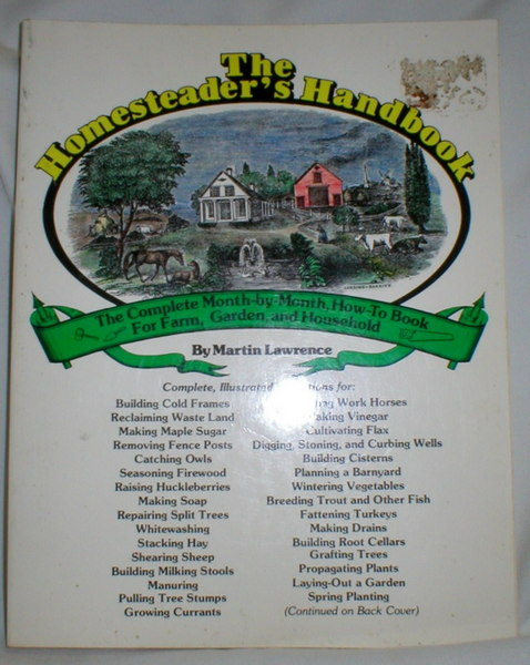 Image for The Homesteader's Handbook; The Complete Month-by-Month How-to Book for Farm, Garden, and Household