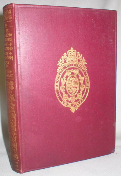 The 'Adventurers of England' On Hudson Bay; Vol. 18, Chronicles of Canada, Edited By George M. Wrong And H.H. Langton