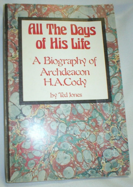 Image for All the Days of His Life; A Biography of Archdeacon H.A. Cody
