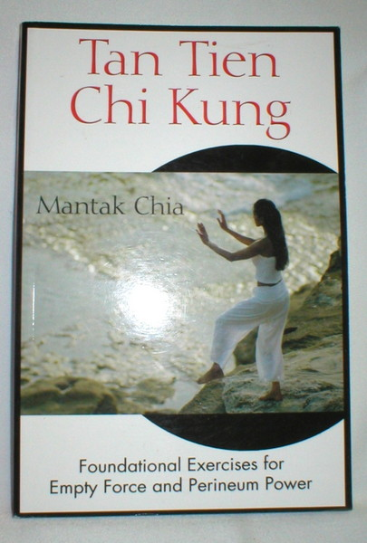 Image for Tan Tien Chi Kung; Foundational Exercises for Empty Force and Perineum Power