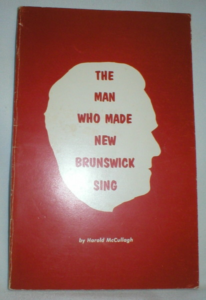 Image for The Man Who Made New Brunswick Sing