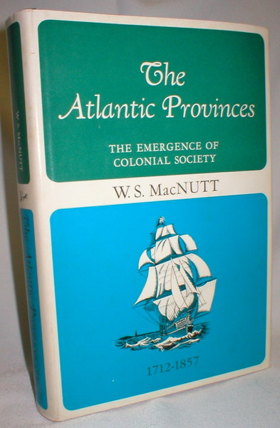 Image for The Atlantic Provinces; The Emergence of Colonial Society 1712-1857 (Canadian Centenary Series)