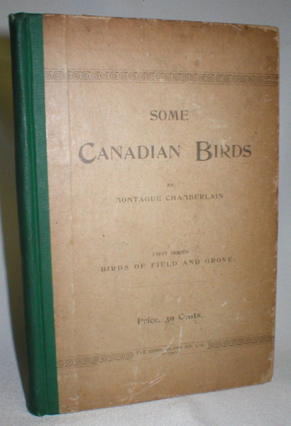 Image for Some Canadian Birds. A Brief Account of Some of the Common Birds of Eastern Canada. First Series - Birds of Field and Grove (Signed)