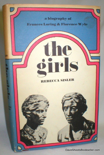 Image for The Girls; A Biography of Frances Loring and Florence Wyle